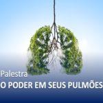 O Poder em seus Pulmões – Palestra on-line – Evento Online
