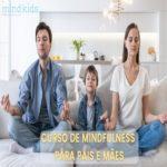 Curso EAD – Mindfulness para Pais e Mães – Evento Online