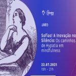 Sofias! A Inovação no Silêncio. Os caminhos de Hypatia em mindfulness – Evento Online