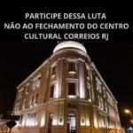 Centro Cultural Correios RJ pode encerrar atividades e ser vendido
